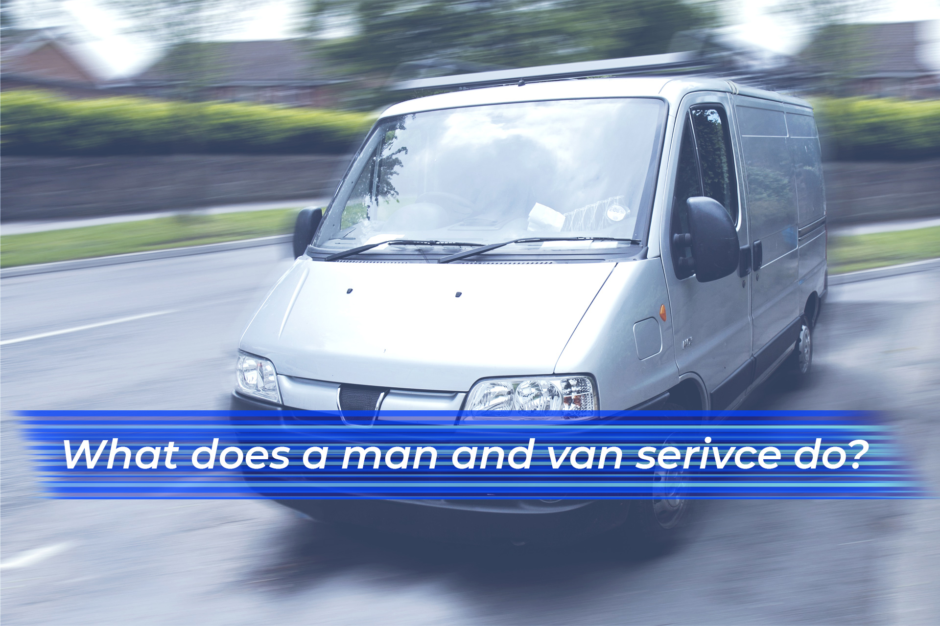 What does a man and van service do?